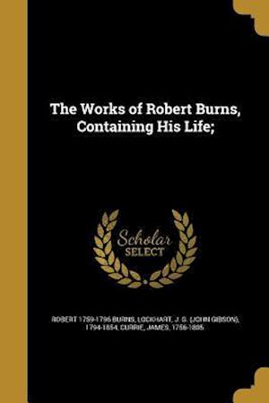 Bog, paperback The Works of Robert Burns, Containing His Life; af Robert 1759-1796 Burns