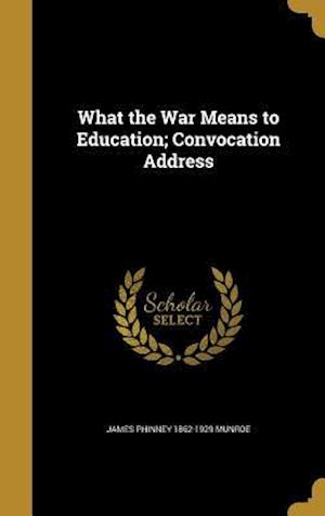 Bog, hardback What the War Means to Education; Convocation Address af James Phinney 1862-1929 Munroe