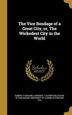 Bog, hardback The Vice Bondage of a Great City, Or, the Wickedest City in the World af Robert O. Harland