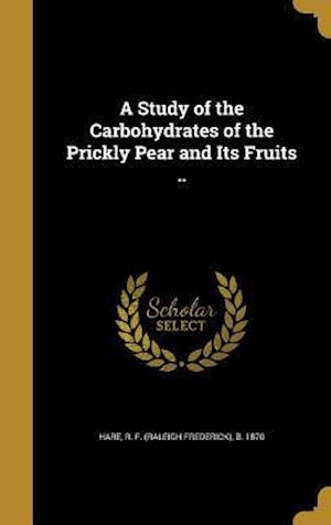 Bog, hardback A Study of the Carbohydrates of the Prickly Pear and Its Fruits ..