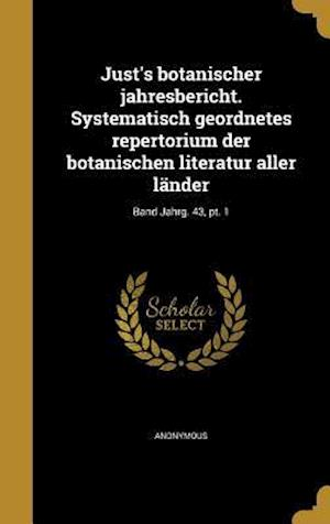 Bog, hardback Just's Botanischer Jahresbericht. Systematisch Geordnetes Repertorium Der Botanischen Literatur Aller Lander; Band Jahrg. 43, PT. 1