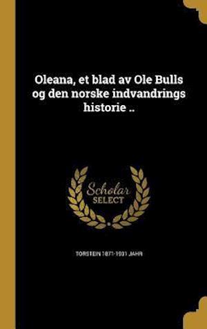 Bog, hardback Oleana, Et Blad AV OLE Bulls Og Den Norske Indvandrings Historie .. af Torstein 1871-1931 Jahr