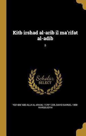 Bog, hardback Kitb Irshad Al-Arib Il Ma'rifat Al-Adib; 5 af David Samuel 1858- Margolioth
