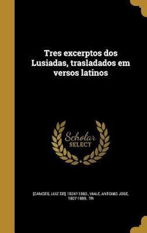 Bog, hardback Tres Excerptos DOS Lusiadas, Trasladados Em Versos Latinos