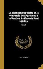 La Chanson Populaire Et La Vie Rurale Des Pyrenees a la Vendee. Preface de Paul Sebillot; Tome 1 af Sylv Trebucq