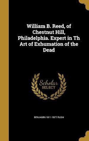 Bog, hardback William B. Reed, of Chestnut Hill, Philadelphia. Expert in Th Art of Exhumation of the Dead af Benjamin 1811-1877 Rush