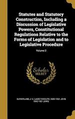 Statutes and Statutory Construction, Including a Discussion of Legislative Powers, Constitutional Regulations Relative to the Forms of Legislation and af John 1842-1921 Lewis