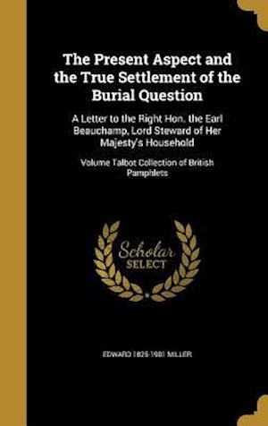 Bog, hardback The Present Aspect and the True Settlement of the Burial Question af Edward 1825-1901 Miller