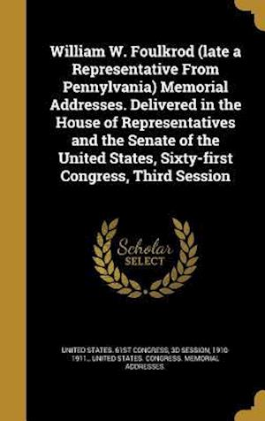 Bog, hardback William W. Foulkrod (Late a Representative from Pennylvania) Memorial Addresses. Delivered in the House of Representatives and the Senate of the Unite