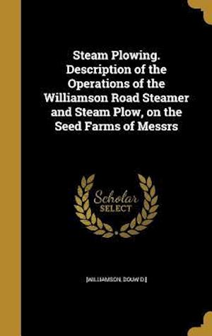 Bog, hardback Steam Plowing. Description of the Operations of the Williamson Road Steamer and Steam Plow, on the Seed Farms of Messrs