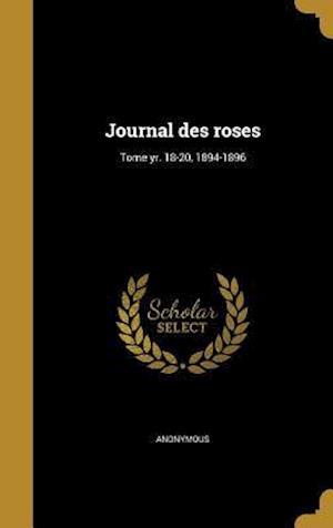 Bog, hardback Journal Des Roses; Tome Yr. 18-20, 1894-1896