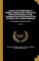 Lectures on the Philosophy of Religion, Together with a Work on the Proofs of the Existence of God. Translated from the 2D German Ed. by E.B. Speirs, af Ebenezer Brown 1854-1900 Speirs