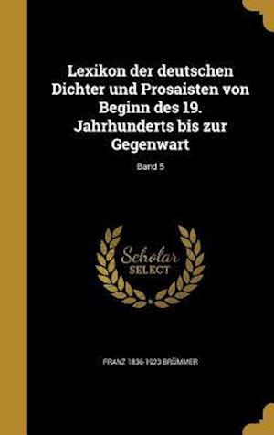 Bog, hardback Lexikon Der Deutschen Dichter Und Prosaisten Von Beginn Des 19. Jahrhunderts Bis Zur Gegenwart; Band 5 af Franz 1836-1923 Brummer