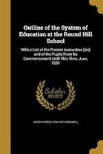 Outline of the System of Education at the Round Hill School af Joseph Green 1786-1871 Cogswell