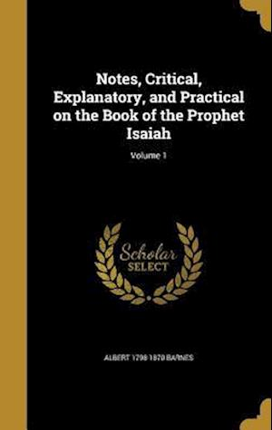 Bog, hardback Notes, Critical, Explanatory, and Practical on the Book of the Prophet Isaiah; Volume 1 af Albert 1798-1870 Barnes