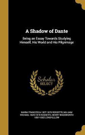 Bog, hardback A Shadow of Dante af Maria Francesca 1827-1876 Rossetti, William Michael 1829-1919 Rossetti, Henry Wadsworth 1807-1882 Longfellow