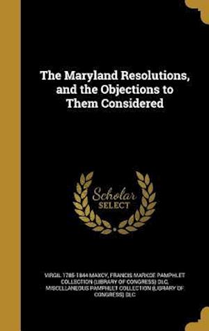 Bog, hardback The Maryland Resolutions, and the Objections to Them Considered af Virgil 1785-1844 Maxcy