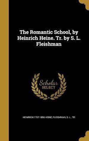 Bog, hardback The Romantic School, by Heinrich Heine. Tr. by S. L. Fleishman af Heinrich 1797-1856 Heine