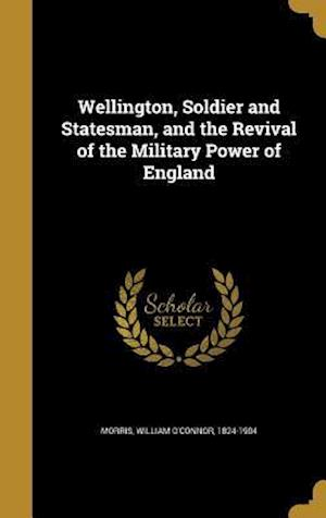 Bog, hardback Wellington, Soldier and Statesman, and the Revival of the Military Power of England