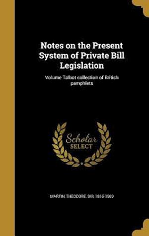 Bog, hardback Notes on the Present System of Private Bill Legislation; Volume Talbot Collection of British Pamphlets