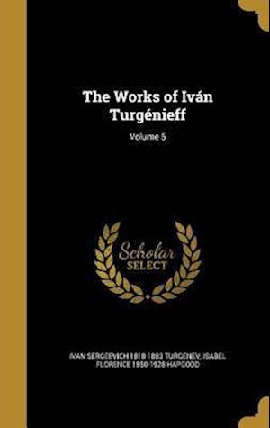 Bog, hardback The Works of Ivan Turgenieff; Volume 5 af Ivan Sergeevich 1818-1883 Turgenev, Isabel Florence 1850-1928 Hapgood