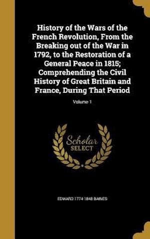 Bog, hardback History of the Wars of the French Revolution, from the Breaking Out of the War in 1792, to the Restoration of a General Peace in 1815; Comprehending t af Edward 1774-1848 Baines