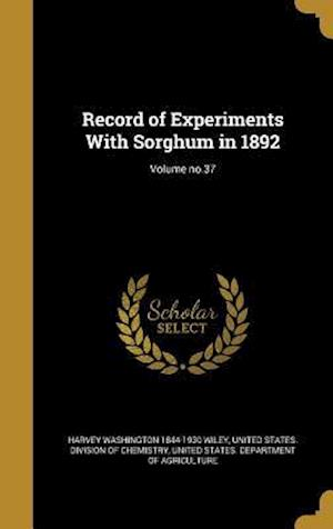 Bog, hardback Record of Experiments with Sorghum in 1892; Volume No.37 af Harvey Washington 1844-1930 Wiley