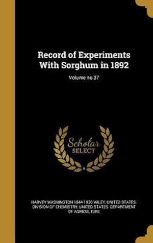 Bog, hardback Record of Experiments with Sorghum in 1892; Volume No.37 af Harvey Washington 1844-1930 Wiley