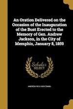 An Oration Delivered on the Occasion of the Inauguration of the Bust Erected to the Memory of Gen. Andrew Jackson, in the City of Memphis, January 8, af Andrew 1813-1864 Ewing
