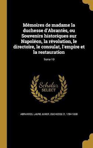 Bog, hardback Memoires de Madame La Duchesse D'Abrantes, Ou Souvenirs Historiques Sur Napoleon, La Revolution, Le Directoire, Le Consulat, L'Empire Et La Restaurati