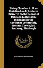 Rising Churches in Non-Christian Lands; Lectures Delivered on the College of Missions Lectureship, Indianapolis; The Severance Lectureship, Western Th af Arthur Judson 1856-1963 Brown