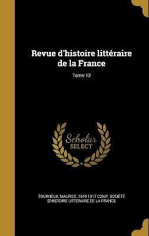 Bog, hardback Revue D'Histoire Litteraire de La France; Tome 13