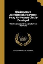 Shakespeare's Autobiographical Poems. Being His Sonnets Clearly Developed af Charles Armitage 1786-1842 Brown