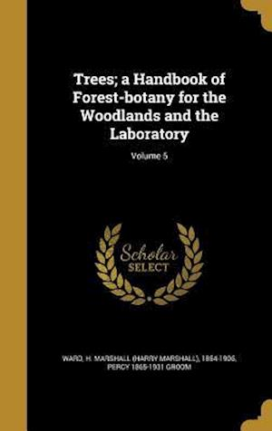 Bog, hardback Trees; A Handbook of Forest-Botany for the Woodlands and the Laboratory; Volume 5 af Percy 1865-1931 Groom