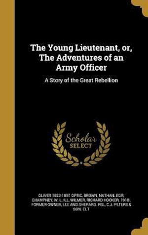 Bog, hardback The Young Lieutenant, Or, the Adventures of an Army Officer af Oliver 1822-1897 Optic
