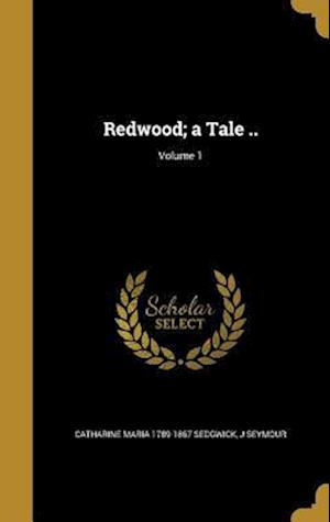 Bog, hardback Redwood; A Tale ..; Volume 1 af J. Seymour, Catharine Maria 1789-1867 Sedgwick