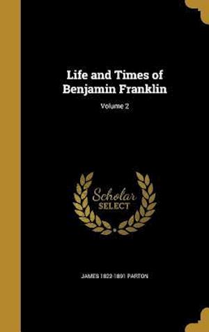 Bog, hardback Life and Times of Benjamin Franklin; Volume 2 af James 1822-1891 Parton