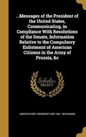 Bog, hardback ...Messages of the President of the United States, Communicating, in Compliance with Resolutions of the Senate, Information Relative to the Compulsory