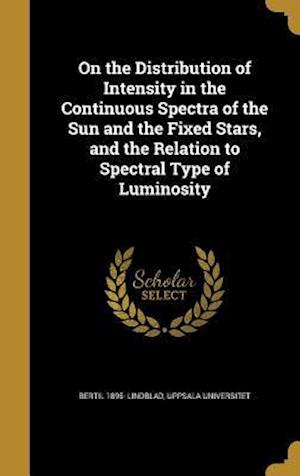 Bog, hardback On the Distribution of Intensity in the Continuous Spectra of the Sun and the Fixed Stars, and the Relation to Spectral Type of Luminosity af Bertil 1895- Lindblad