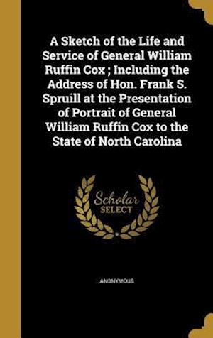 Bog, hardback A   Sketch of the Life and Service of General William Ruffin Cox; Including the Address of Hon. Frank S. Spruill at the Presentation of Portrait of Ge