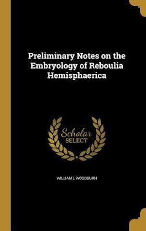 Bog, hardback Preliminary Notes on the Embryology of Reboulia Hemisphaerica af William L. Woodburn