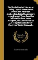 Studies in English Literature; Being Typical Selections of British and American Authorship, from Shakespeare to the Present Time, Together with Defini