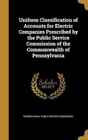 Bog, hardback Uniform Classification of Accounts for Electric Companies Prescribed by the Public Service Commission of the Commonwealth of Pennsylvania