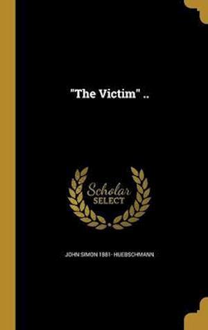 Bog, hardback The Victim .. af John Simon 1881- Huebschmann