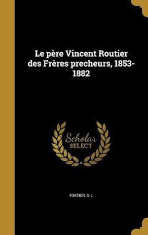 Bog, hardback Le Pere Vincent Routier Des Freres Precheurs, 1853-1882