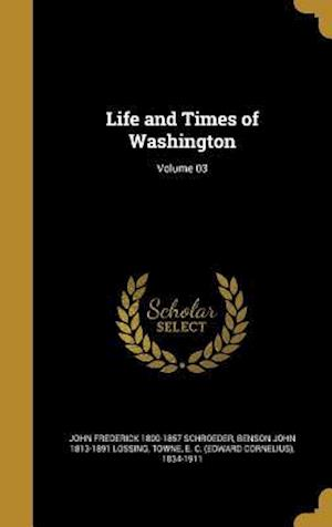 Bog, hardback Life and Times of Washington; Volume 03 af Benson John 1813-1891 Lossing, John Frederick 1800-1857 Schroeder
