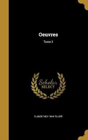 Bog, hardback Oeuvres; Tome 3 af Claude 1801-1844 Tillier