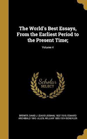 Bog, hardback The World's Best Essays, from the Earliest Period to the Present Time;; Volume 4 af Edward Archibald 1843- Allen, William 1855-1914 Schuyler