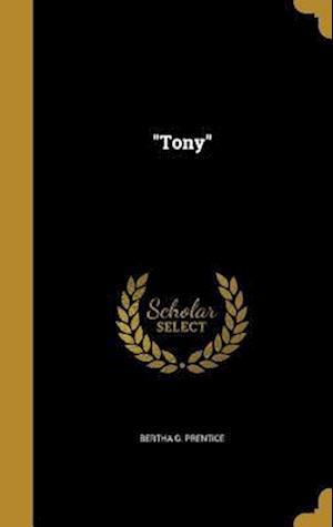 Bog, hardback Tony af Bertha G. Prentice