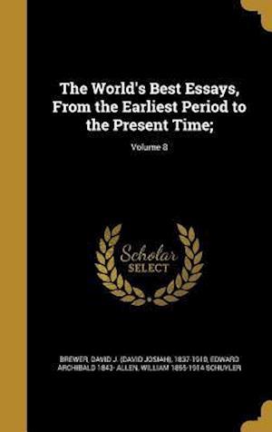 Bog, hardback The World's Best Essays, from the Earliest Period to the Present Time;; Volume 8 af William 1855-1914 Schuyler, Edward Archibald 1843- Allen